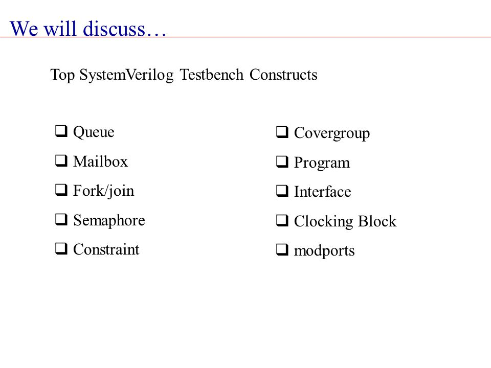 We will discuss… Top SystemVerilog Testbench Constructs Queue