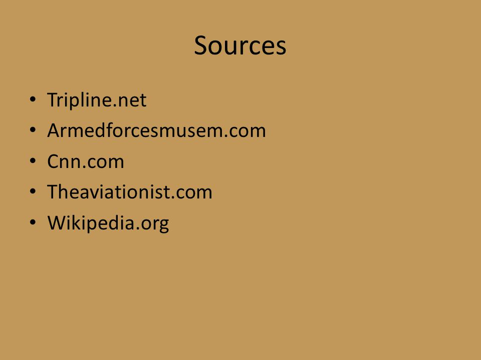 Sources Tripline.net Armedforcesmusem.com Cnn.com Theaviationist.com