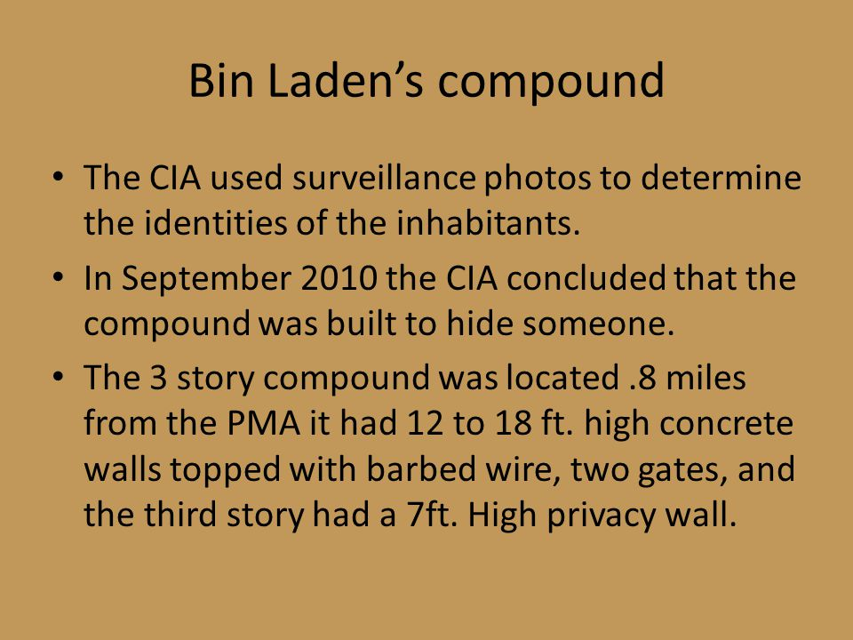Bin Laden's compound The CIA used surveillance photos to determine the identities of the inhabitants.