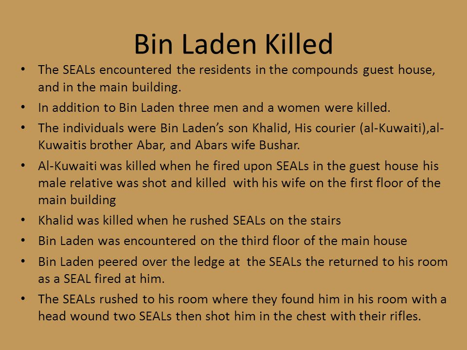 Bin Laden Killed The SEALs encountered the residents in the compounds guest house, and in the main building.