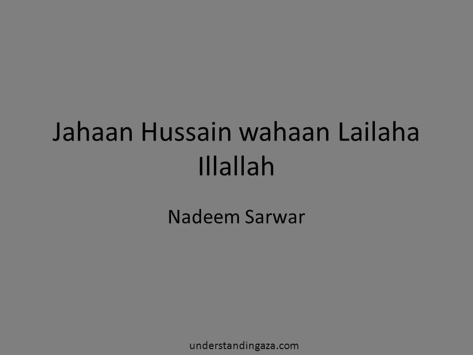 Jahaan Hussain wahaan Lailaha Illallah