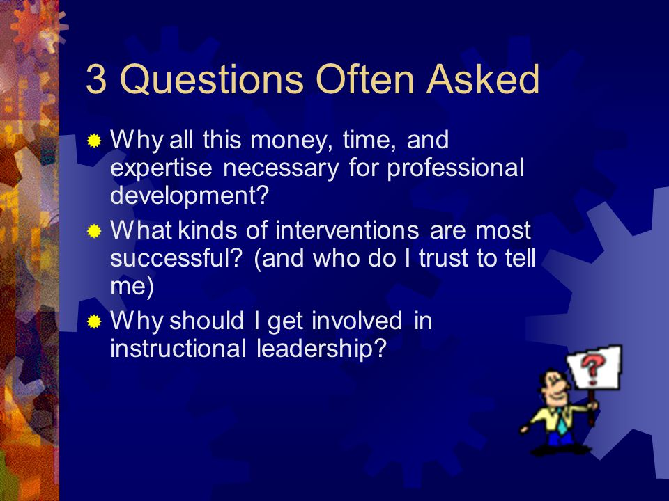 3 Questions Often Asked Why all this money, time, and expertise necessary for professional development
