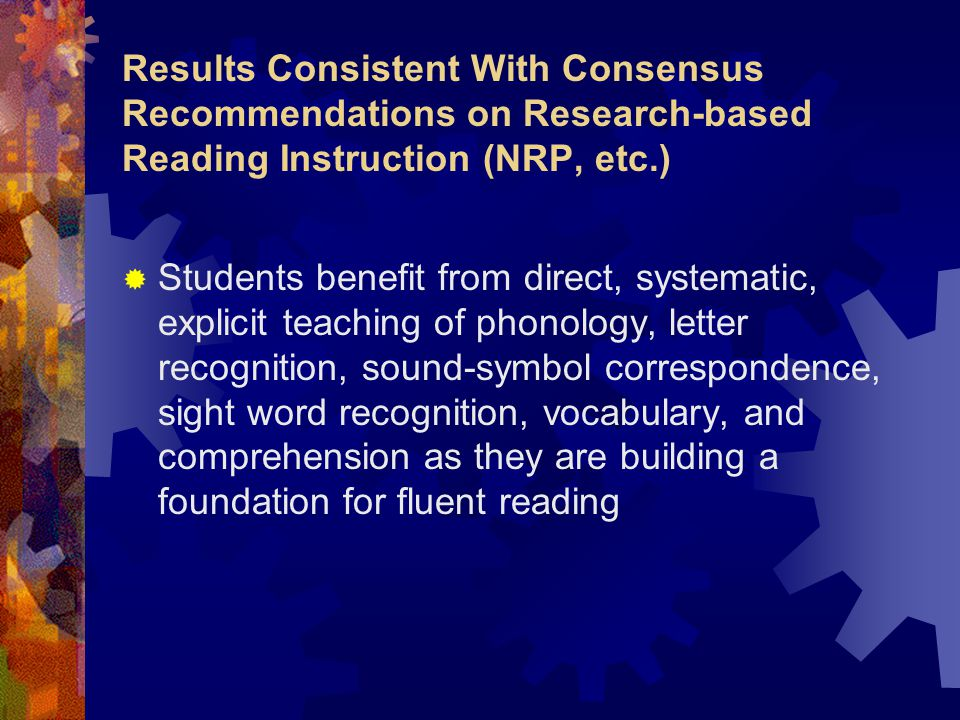 Results Consistent With Consensus Recommendations on Research-based Reading Instruction (NRP, etc.)