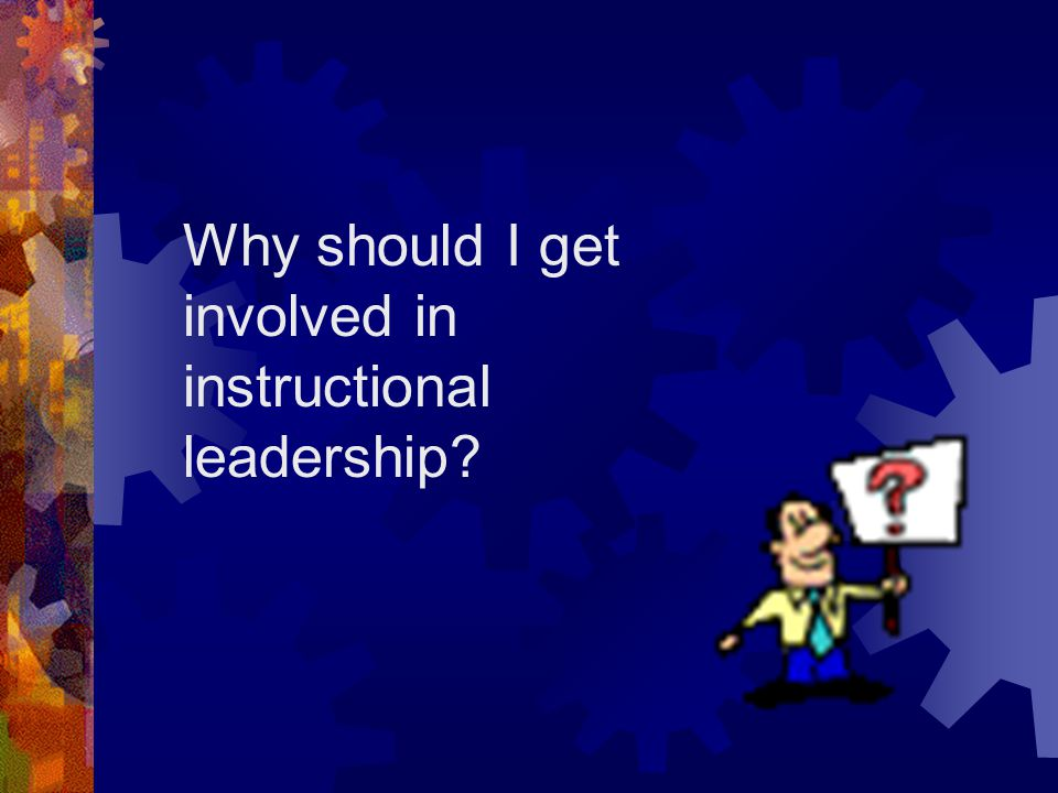 Why should I get involved in instructional leadership