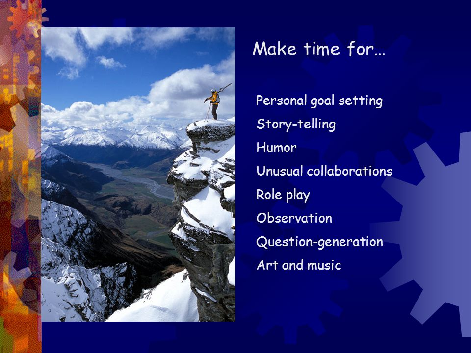 Make time for… Personal goal setting Story-telling Humor