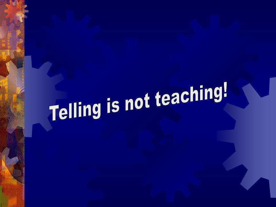 Telling is not teaching!