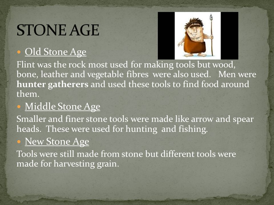 STONE AGE Old Stone Age Middle Stone Age New Stone Age