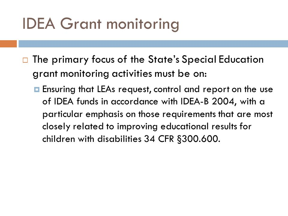 IDEA Grant monitoring The primary focus of the State's Special Education grant monitoring activities must be on: