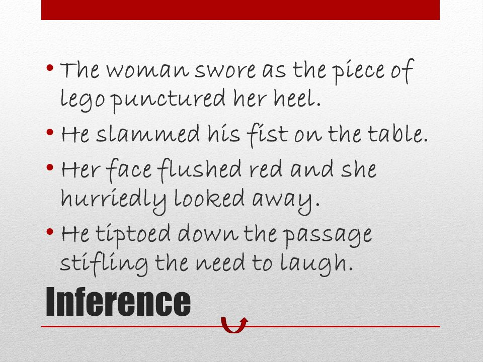 Inference The woman swore as the piece of lego punctured her heel.