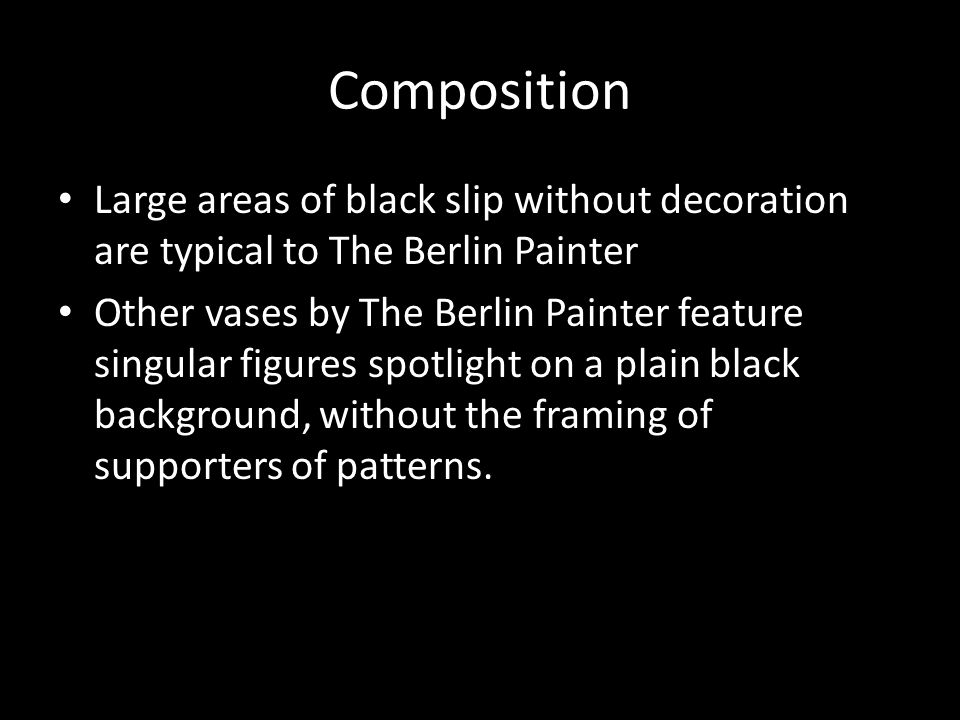 Composition Large areas of black slip without decoration are typical to The Berlin Painter.
