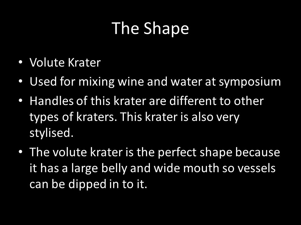 The Shape Volute Krater Used for mixing wine and water at symposium