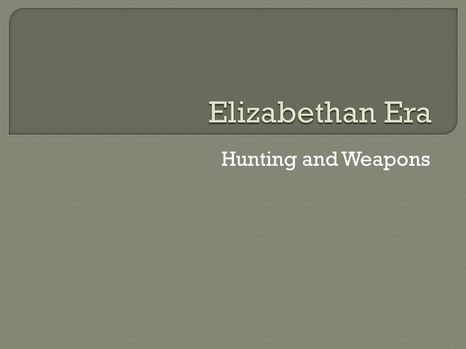 Elizabethan Era Hunting and Weapons