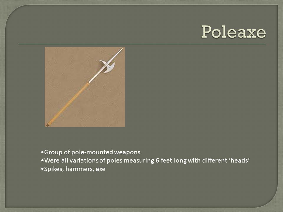 Poleaxe Group of pole-mounted weapons