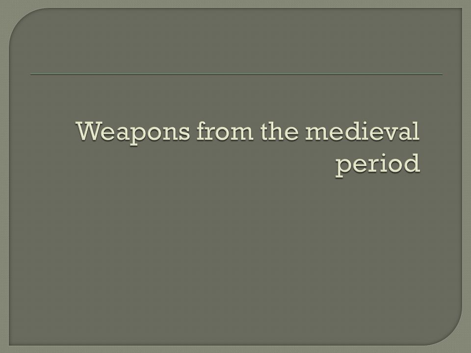 Weapons from the medieval period