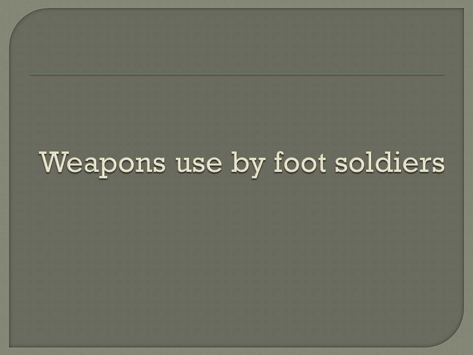 Weapons use by foot soldiers