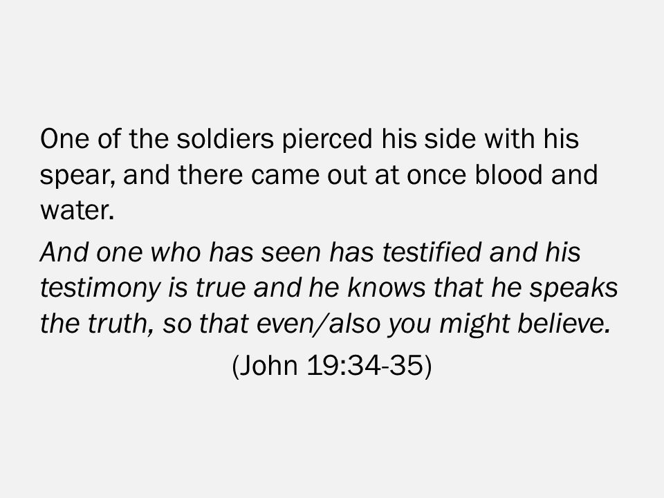 One of the soldiers pierced his side with his spear, and there came out at once blood and water.