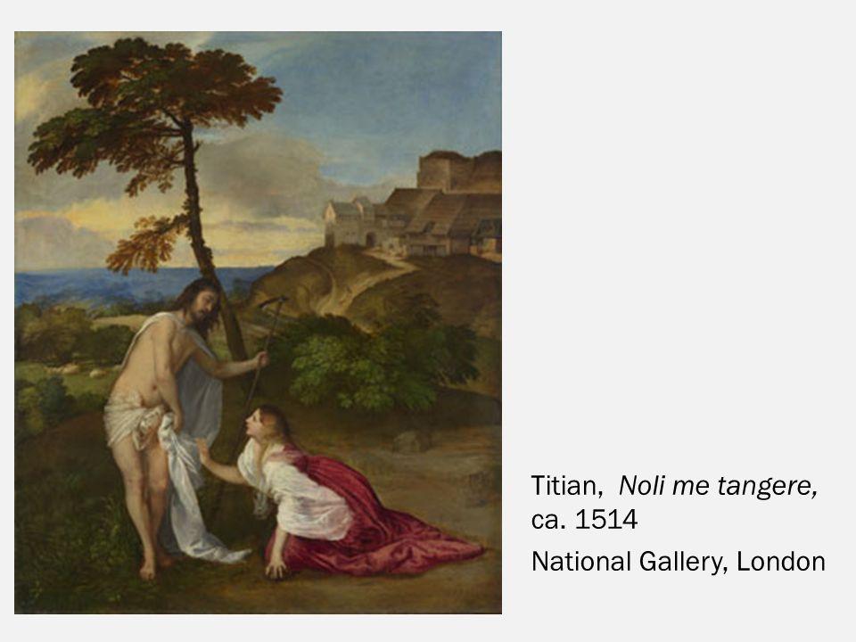 Titian, Noli me tangere, ca. 1514 National Gallery, London