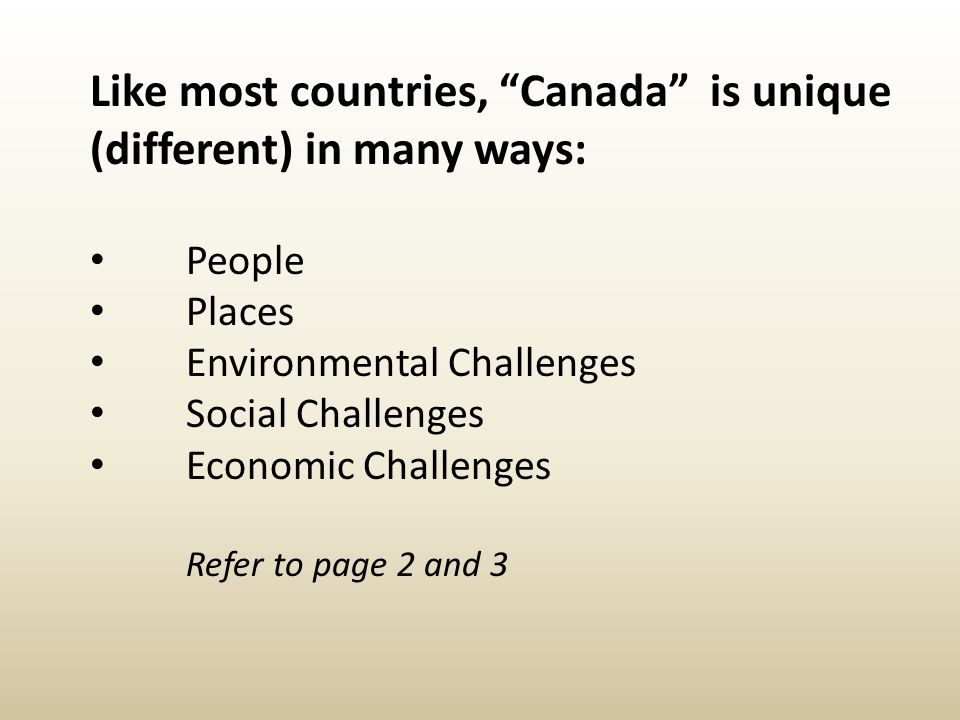 Like most countries, Canada is unique (different) in many ways: