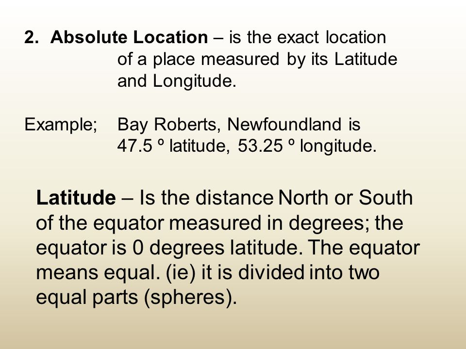2. Absolute Location – is the exact location