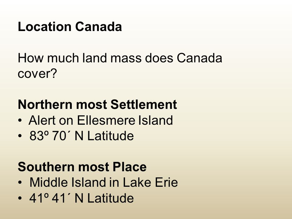 Location Canada How much land mass does Canada cover Northern most Settlement. Alert on Ellesmere Island.