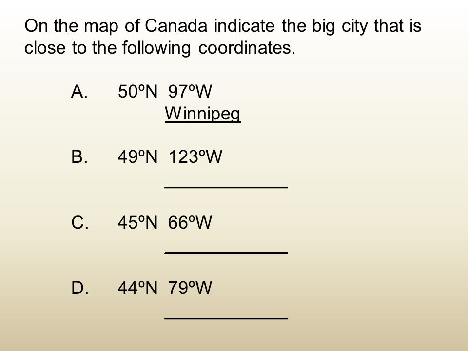 On the map of Canada indicate the big city that is close to the following coordinates.