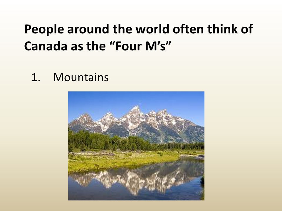 People around the world often think of Canada as the Four M's