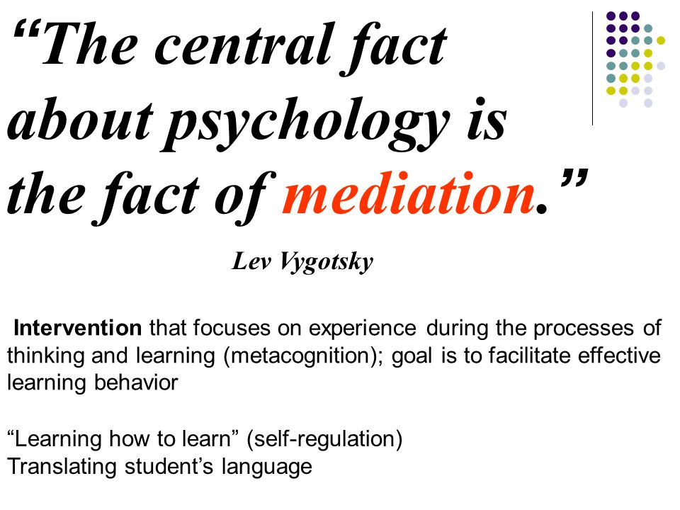 The central fact about psychology is the fact of mediation.