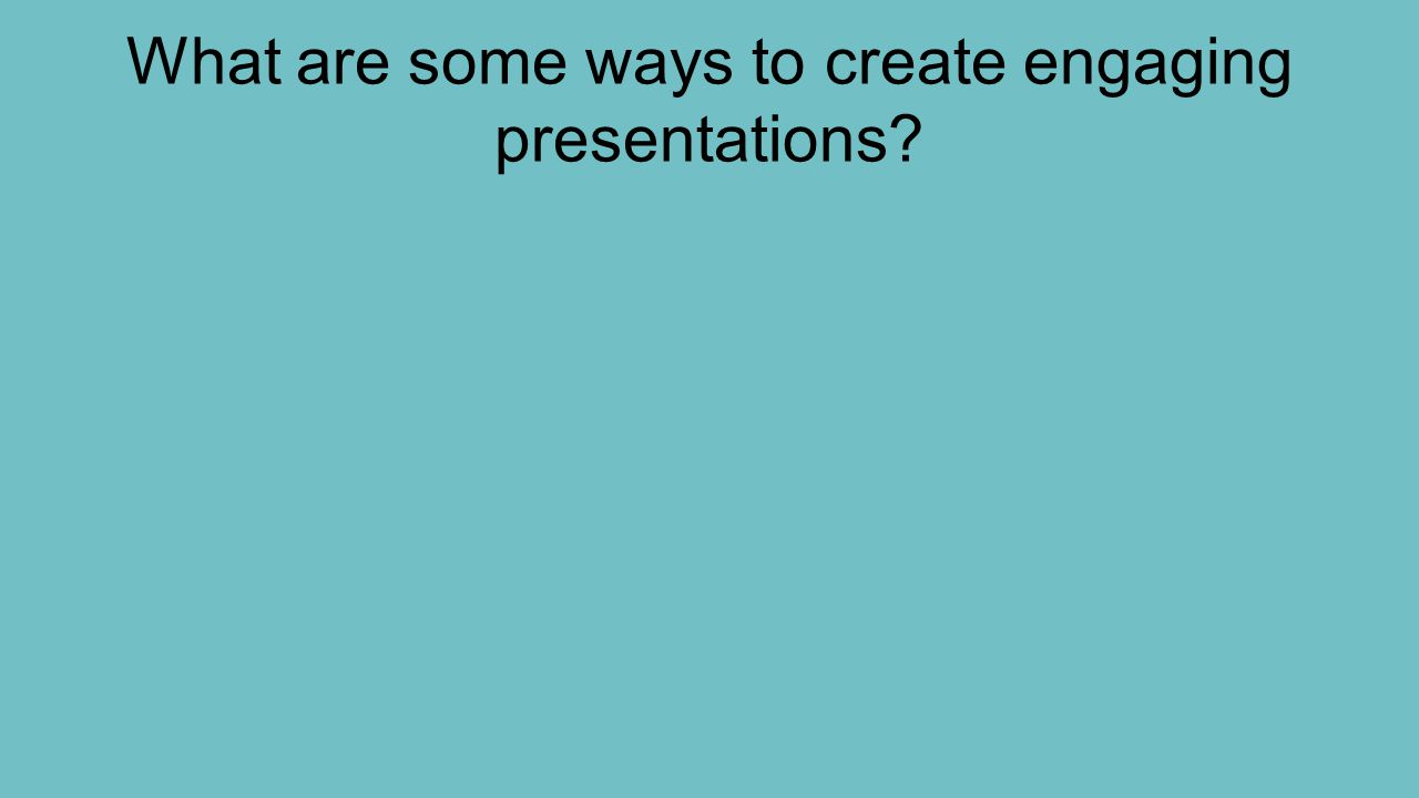 What are some ways to create engaging presentations