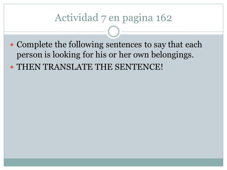 Actividad 7 en pagina 162 Complete the following sentences to say that each person is looking for his or her own belongings.
