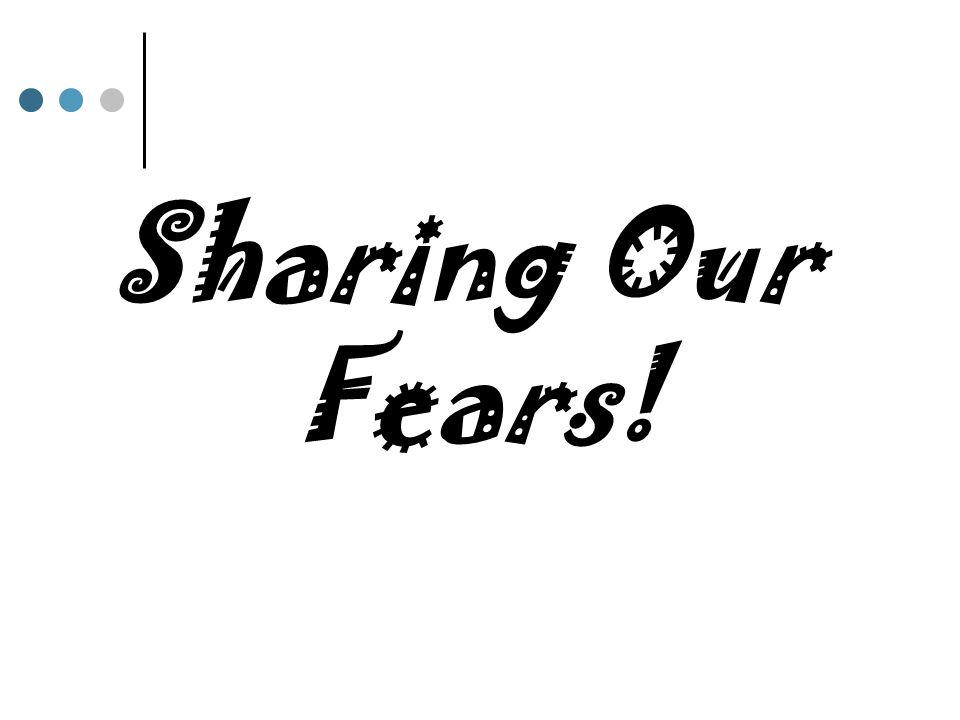 Sharing Our Fears!