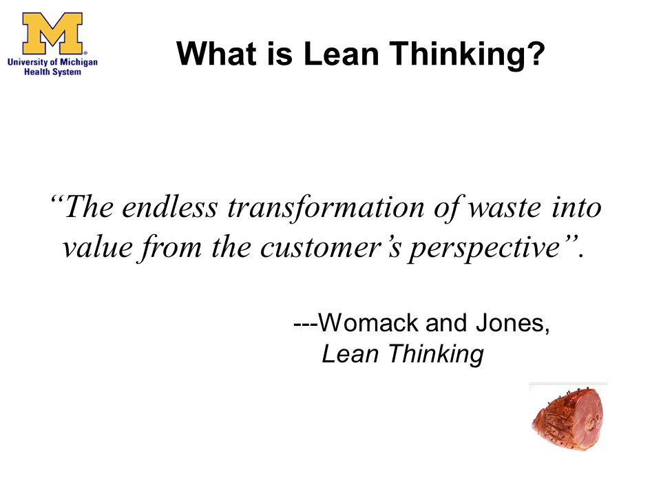 What is Lean Thinking The endless transformation of waste into value from the customer's perspective .