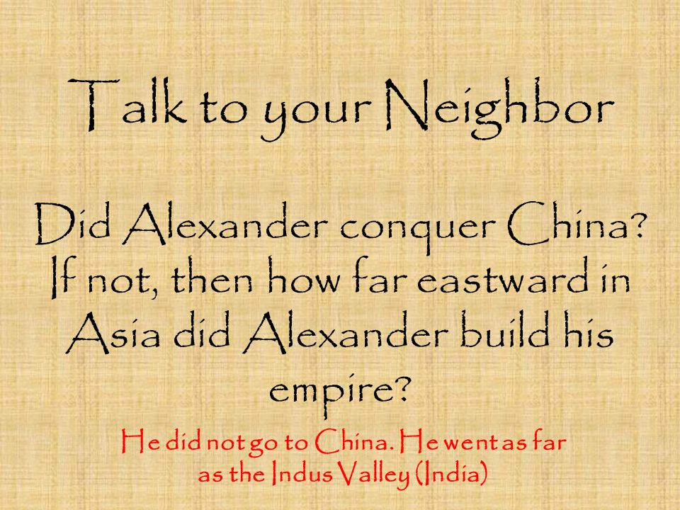 He did not go to China. He went as far as the Indus Valley (India)
