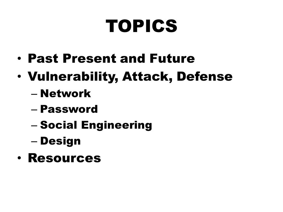 TOPICS Past Present and Future Vulnerability, Attack, Defense