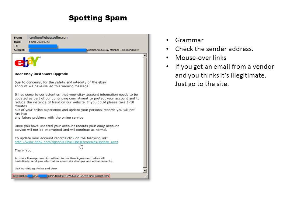 Spotting Spam Grammar. Check the sender address. Mouse-over links.