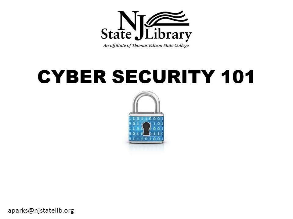 CYBER SECURITY 101 aparks@njstatelib.org
