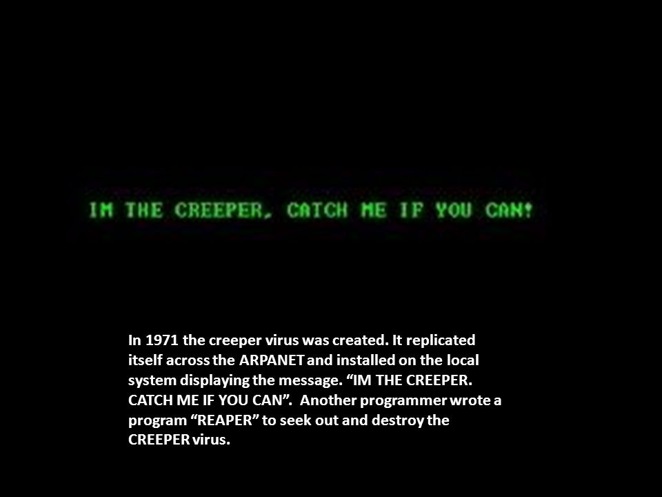 In 1971 the creeper virus was created