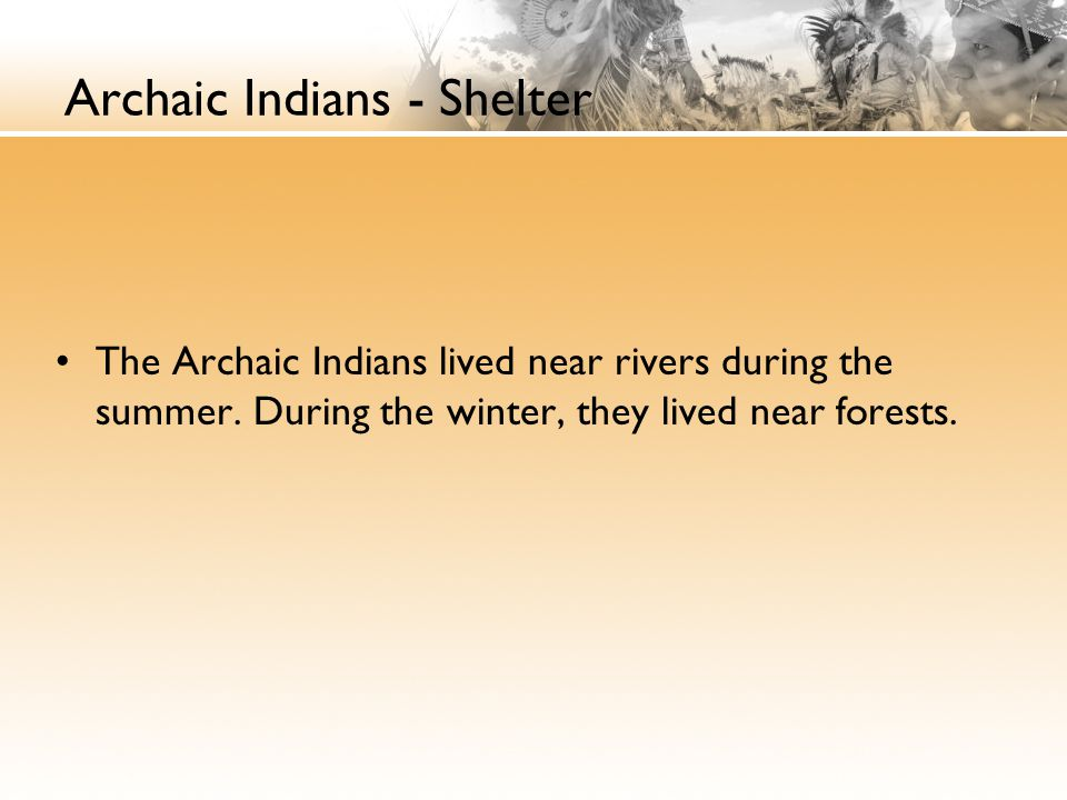 Archaic Indians - Shelter