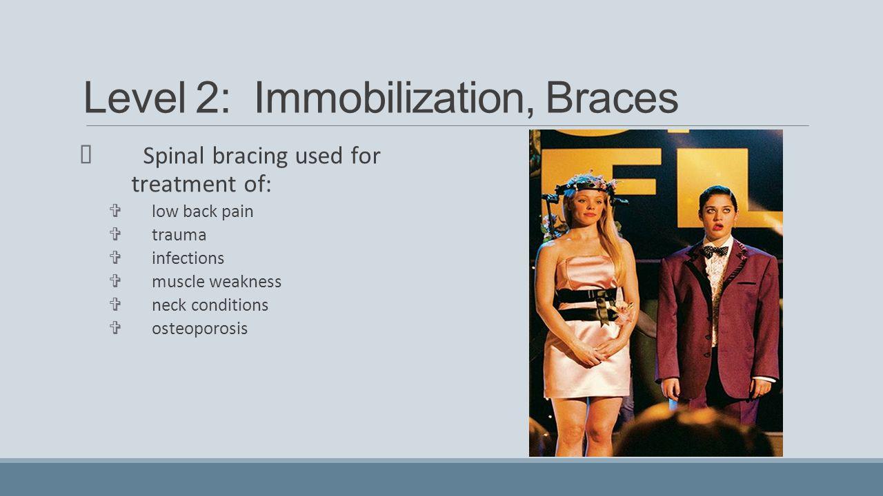 Level 2: Immobilization, Braces