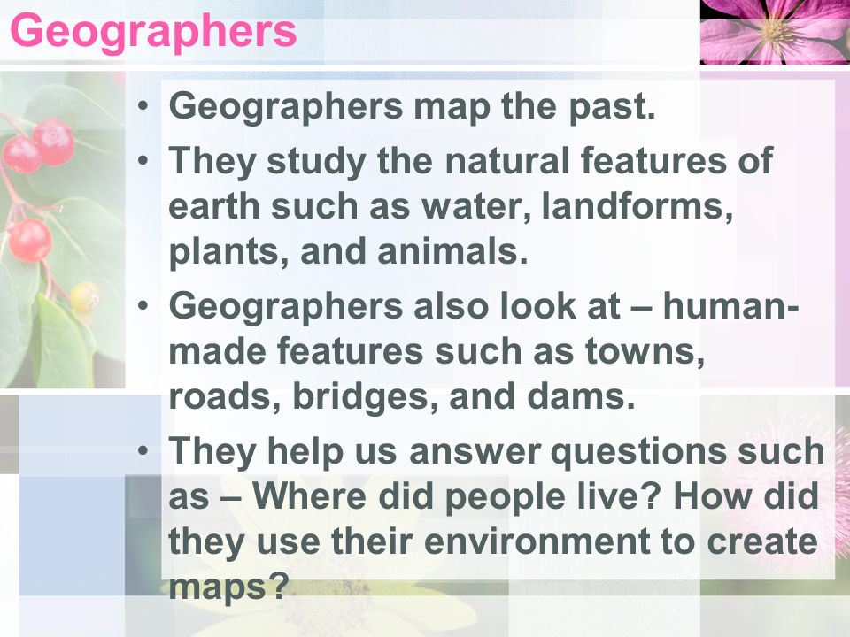 Geographers Geographers map the past.