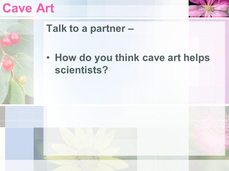 Cave Art Talk to a partner –