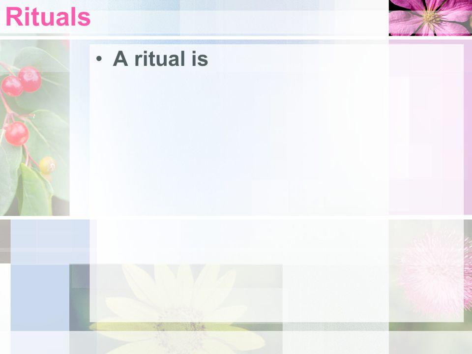 Rituals A ritual is