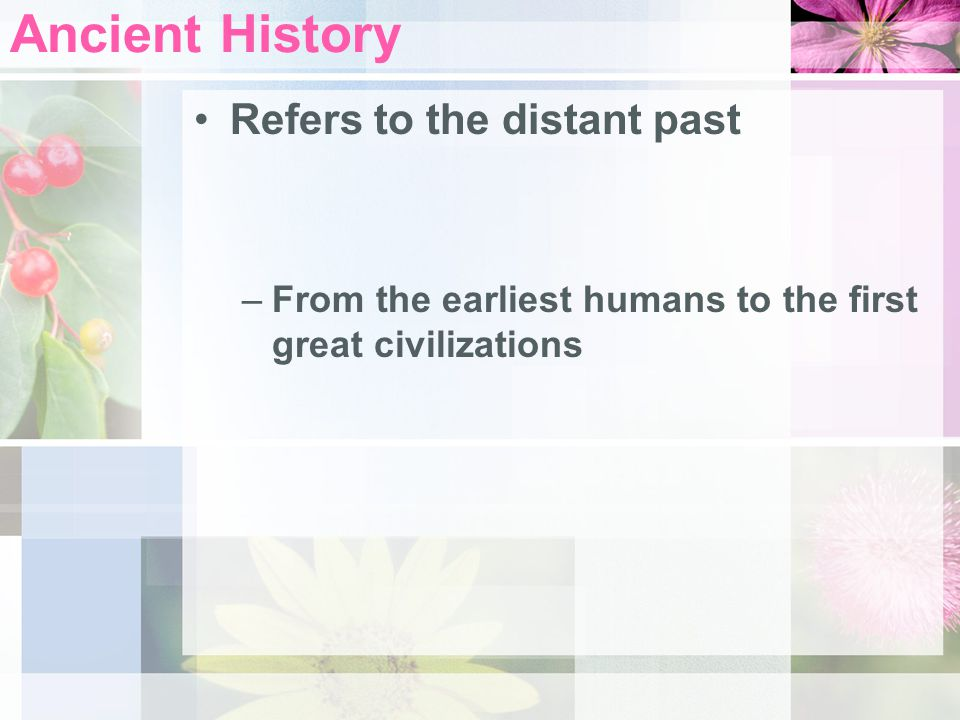 Ancient History Refers to the distant past