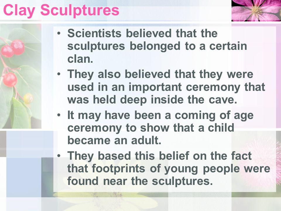 Clay Sculptures Scientists believed that the sculptures belonged to a certain clan.