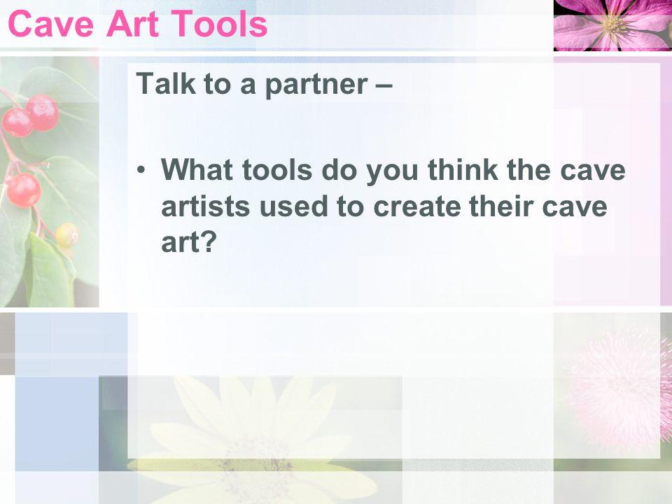 Cave Art Tools Talk to a partner –