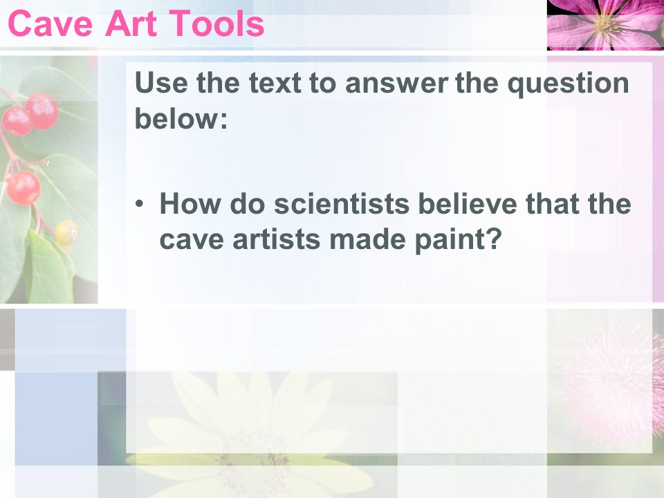 Cave Art Tools Use the text to answer the question below: