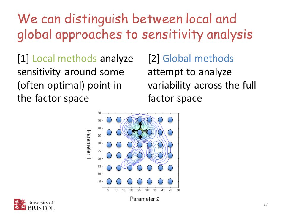 We can distinguish between local and global approaches to sensitivity analysis