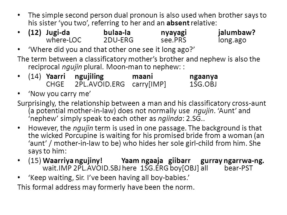 The simple second person dual pronoun is also used when brother says to his sister 'you two', referring to her and an absent relative: