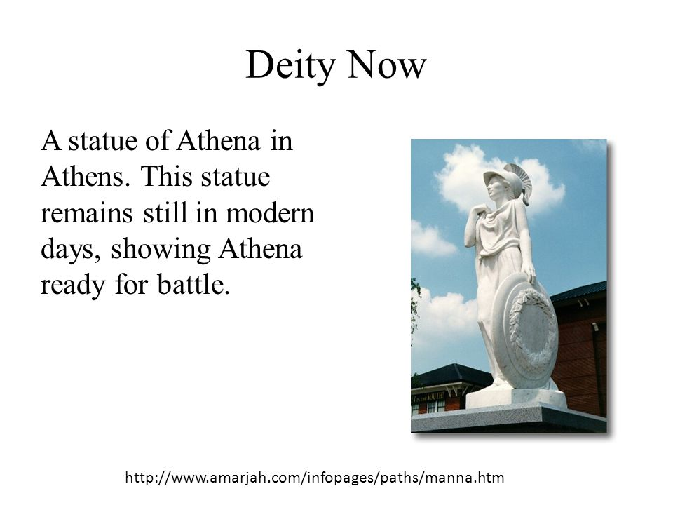 Deity Now A statue of Athena in Athens. This statue remains still in modern days, showing Athena ready for battle.