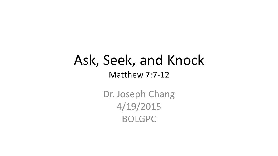 Ask, Seek, and Knock Matthew 7:7-12