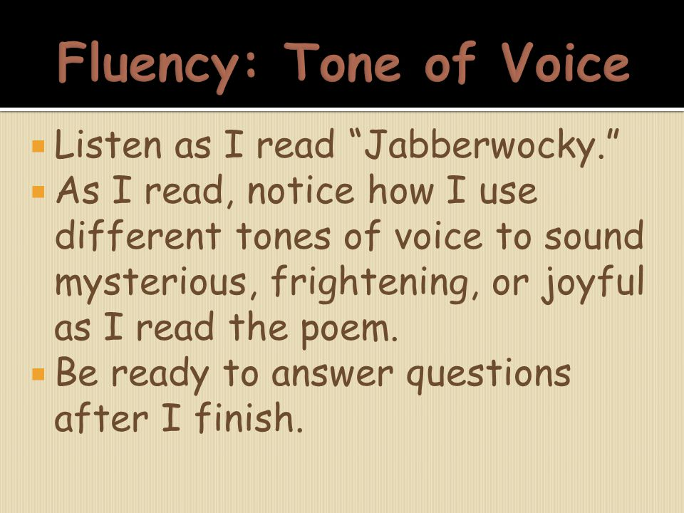 Fluency: Tone of Voice Listen as I read Jabberwocky.